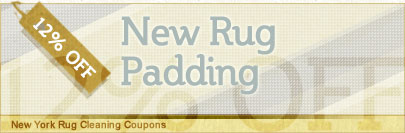 Cleaning Coupons | 12% off new rug padding | New York Rug Cleaning